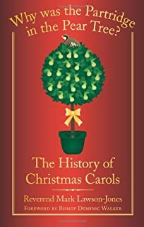 why was the partridge in the pear tree the history of christmas carols by