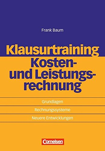Erfolgreich im Beruf: Klausurtraining - Kosten- und Leistungsrechnung: Grundlagen - Rechnungssysteme - Neuere Entwicklungen Taschenbuch – Mai 2008 Prof. Dr. Frank Baum Cornelsen Scriptor 3589235497 Betriebswirtschaft