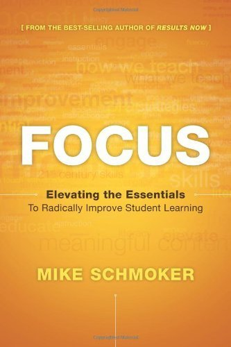 Focus by Mike Schmoker. (Association for Supervision & Curriculum Developme,2011) [Paperback]