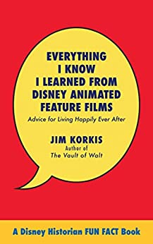 Everything I Know I Learned from Disney Animated Feature Films: Advice for Living Happily After by [Korkis, Jim]