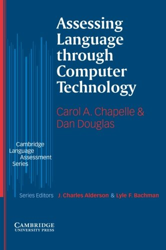 Assessing Language through Computer Technology (Cambridge Language Assessment)