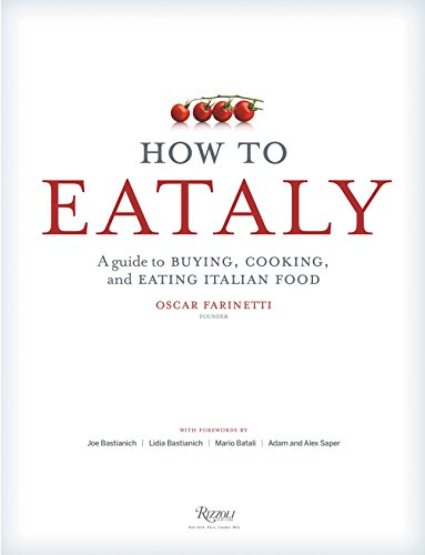 How To Eataly: A Guide to Buying, Cooking, and Eating Italian Food by Eataly
