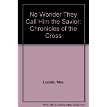 No Wonder They Call Him the Savior: Chronicles of the Cross