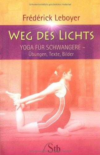 Weg des Lichts: Yoga für Schwangere - Übungen, Texte und Bilder