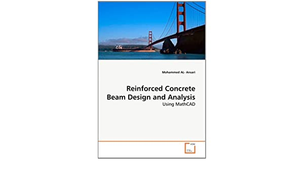 Reinforced Concrete Beam Design and Analysis: Using MathCAD ...