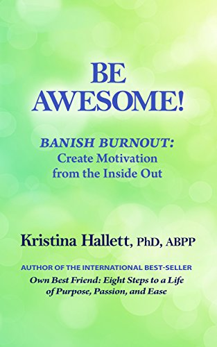 BE AWESOME!: Banish Burnout - Create Motivation from the Inside Out