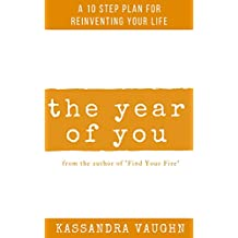 The Year of You: A 10 Step Plan for Reinventing Your Life