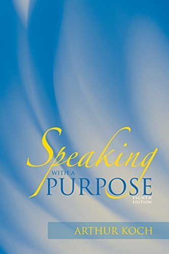 Speaking with a Purpose (8th Edition) 8th edition by Koch, Arthur (2009) Paperback