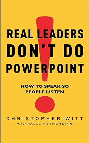real-leaders-don-t-do-powerpoint-by-dale-witt-christopher-fetherling-2009-12-23