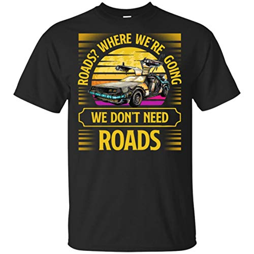 Roads Where We're Going We Don't Need Roads Unisex Tee