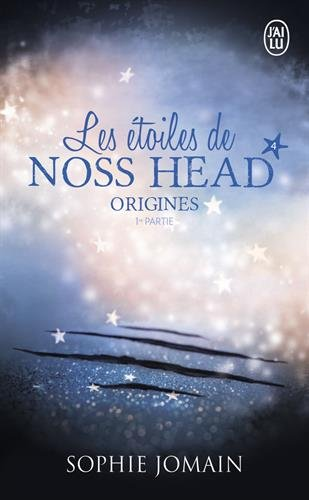 Les étoiles de Noss Head, Tome 4 : Origines : 1re partie Broché – 15 juin 2016 Sophie Jomain J'AI LU 2290130958 AF: Science Fiction