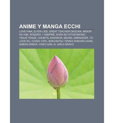 [ Anime y Manga Ecchi: Love Hina, Elfen Lied, Great Teacher Onizuka, Midori No Hibi, Rosario + Vampire, Sora No Otoshimono, Tenj Tenge, Chobi Fuente Wikipedia ( Author ) ] { Paperback } 2011