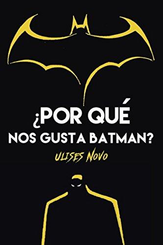 ¿POR QUE NOS GUSTA BATMAN? (Spanish Edition) [Ulises Novo] (Tapa Blanda)