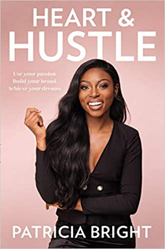 Heart And Hustle: Use Your Passion. Build Your Brand. Achieve Your Dreams. by Patricia Bright