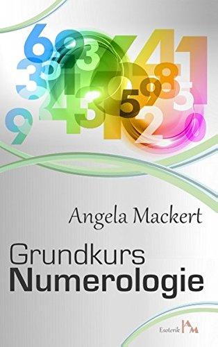 Grundkurs Numerologie Taschenbuch – 6. September 2016 Angela Mackert Books on Demand 3741261637 Esoterik
