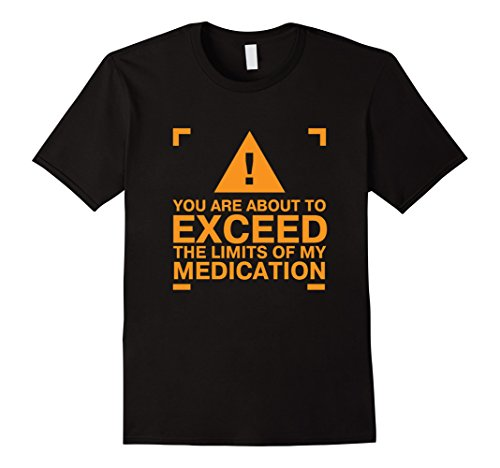 mens-you-are-about-to-exceed-the-limits-of-my-medication-t-shirt-3xl-black