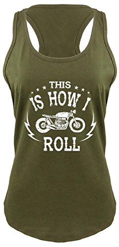 Comical Shirt Ladies Racerback Tank Motorcycle This is How I Roll Military Green (Ladies Motorcycle Apparel)
