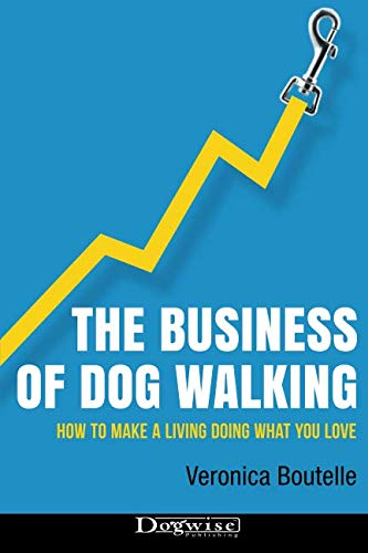 (The Business of Dog Walking: How to Make a Living Doing What You Love)