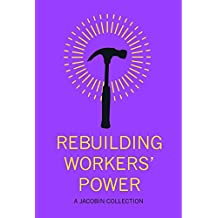 Rebuilding Workers Power: A Jacobin Collection