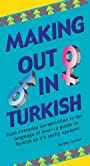 Making Out in Turkish: Turkish Phrasebook (Making Out Books)