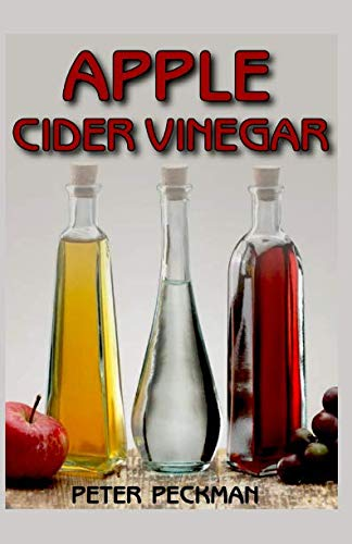 Apple Cider Vinegar: The astonishing fruit juice that cures all ()