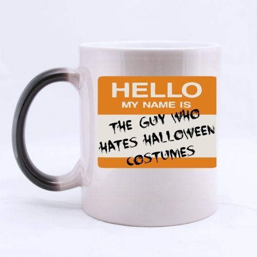 Funny HELLO MY NAME IS THE GUY WHO HATES HALLOWEEN COSTUMES Heat Sensitive Color Changing Mug Custom Ceramic Morphing Coffee/Tea Cup For Christmas Gift,Birtday Gift,New Year (Morphing Costumes)