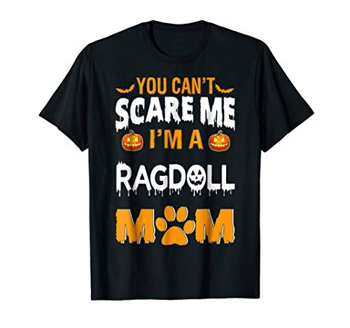 YOU CAN'T SCARE ME I'M A RAGDOLL MOM -