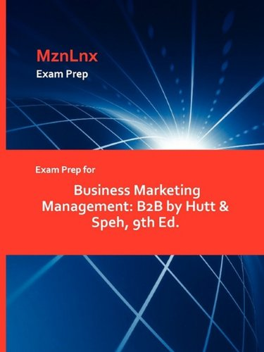 Exam Prep for Business Marketing Management: B2B by Hutt & Speh, 9th Ed.
