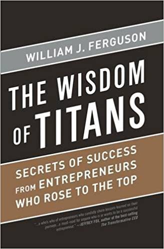 Wisdom of Titans: Secrets of Success from Entrepreneurs Who