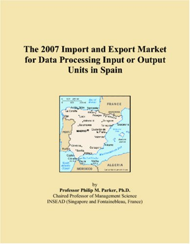 - The 2007 Import and Export Market for Data Processing Input or Output Units in Spain