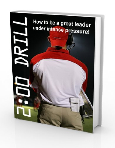 The Two Minute Drill: How to be a great leader under intense pressure