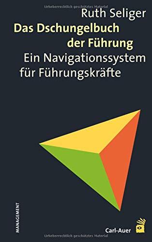 Das Dschungelbuch der Führung: Ein Navigationssystem für Führungskräfte Gebundenes Buch – 1. September 2018 Ruth Seliger Carl-Auer Verlag GmbH 3849702618 Wirtschaft / Management