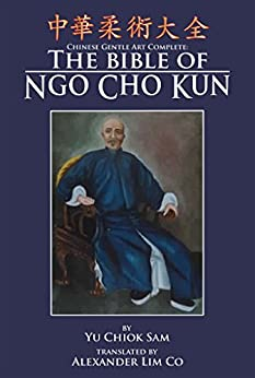 Chinese Gentle Art Complete: The Bible of Ngo Cho Kun by [Yu, Chiok]