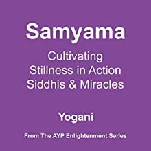 Samyama: Cultivating Stillness in Action, Siddhis, and Miracles: AYP Enlightenment Series, Book 5 Audiobook by Yogani Narrated by Yogani