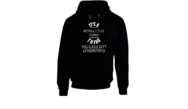 Amazon.com: Renault 5 GT Turbo Thing Wouldnt Understand Funny Car Auto Hooded Pullover: Clothing