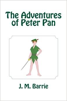The Adventures Of Peter Pan J M Barrie 9781463728557