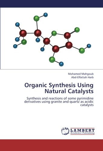 Download Organic Synthesis Using Natural Catalysts: Synthesis and reactions of some pyrimidine derivatives using granite and quartz as acidic catalysts pdf