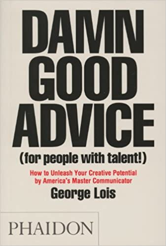 Damn good advice (for people with talent! ): how to unleash your.
