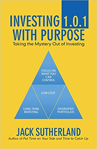 55a1554510d1e5 Investing 1.0.1 With Purpose  Taking the Mystery Out of Investing  Jack  Sutherland  9781532057014  Amazon.com  Books