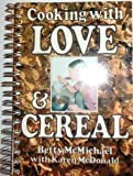 Cooking with Love and Cereal, Betty McMichael and Karen M. McDonald, 0915684802