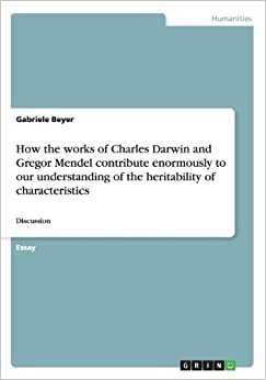 How the Works of Charles Darwin and Gregor Mendel Contribute Enormously to Our Understanding of the Heritability of Characteristics