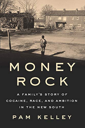 Money Rock: A Family's Story of Cocaine, Race, and Ambition in the New South (Racial Disparities In The American Criminal Justice System)