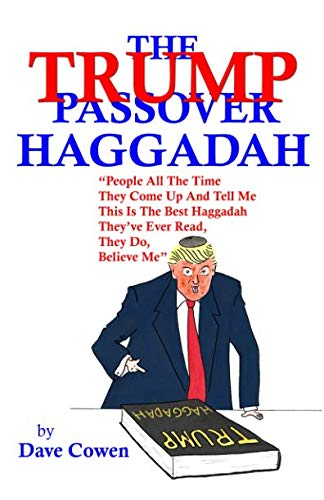 """THE TRUMP PASSOVER HAGGADAH: """"People All The Time They Come Up And Tell Me This Is The Best Haggadah They've Ever Read, They Do, Believe Me"""""""