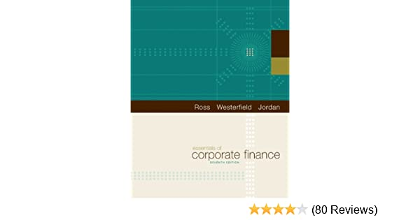Essentials of corporate finance the mcgraw hillirwin series in essentials of corporate finance the mcgraw hillirwin series in finance insurance and real estate stephen a ross randolph w westerfield fandeluxe Gallery