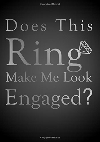 Read Online Does This Ring Make Me Look Engaged - Engagement Gift Notebook (7 x 10 Inches): A Classic 7 x 10 Inch Ruled/Lined Composition Book/Journal for ... Engaged, Fiancee's, and Brides To Be) ebook