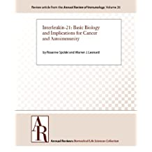 Interleukin-21: Basic Biology and Implications for Cancer and Autoimmunity (Annual Review of Immunology Book 26)