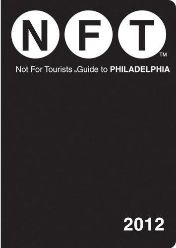 Read Online Not For Tourists Guide to Philadelphia: 2012 PDF