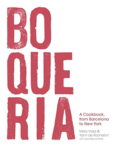 Boqueria: A Cookbook, from Barcelona to New York by Yann de Rochefort, Zack Bezunartea, Marc Vidal