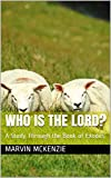 Who Is The Lord?: A Study Through the Book of Exodus
