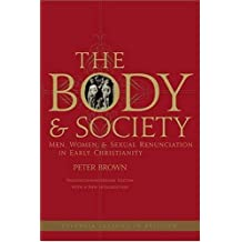 The Body and Society: Men, Women, and Sexual Renunciation in Early Christianity